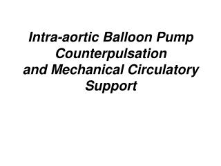 Intra-aortic Balloon Pump Counterpulsation and Mechanical Circulatory Support
