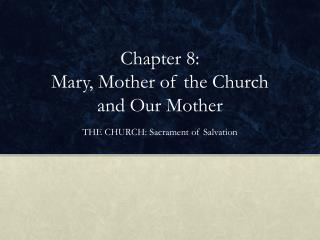 Chapter 8:  Mary, Mother of the Church  and Our Mother