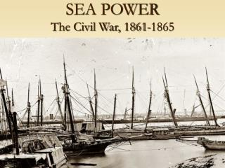 SEA POWER The Civil War, 1861-1865