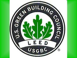 Leadership in Energy and Environmental Design U.S. Green Building Council (USGBC)