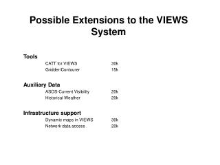 Possible Extensions to the VIEWS System