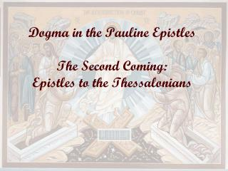 Dogma in the Pauline Epistles The Second Coming:  Epistles to the Thessalonians