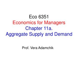 Eco 6351 Economics for Managers Chapter 11a.  Aggregate Supply and Demand