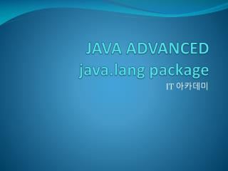 JAVA ADVANCED java.lang  package