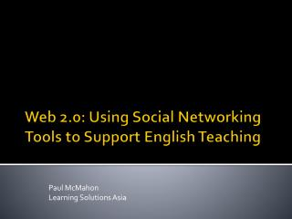 Web 2.0: Using Social Networking Tools to Support English Teaching