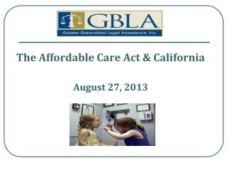 The Affordable Care Act & California  August 27, 2013