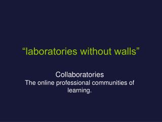 """laboratories without walls"""