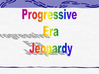 Progressive Era Jeopardy
