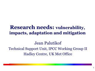 Research needs:  vulnerability, impacts, adaptation and mitigation