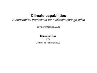 Climate capabilities A conceptual framework for a climate change ethic david.kronlid@did.uu.se