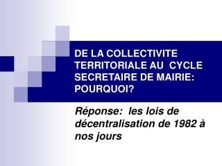DE LA COLLECTIVITE TERRITORIALE AU  CYCLE  SECRETAIRE DE MAIRIE: POURQUOI?