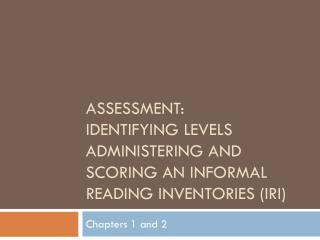 Assessment: Identifying levels Administering and scoring an Informal Reading  InventorIES  (IRI)