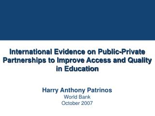 International Evidence on Public-Private Partnerships to Improve Access and Quality in Education