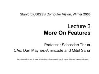 Stanford CS223B Computer Vision, Winter 2006 Lecture 3  More On Features