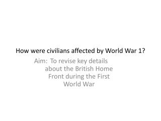 How were civilians affected by World War 1?