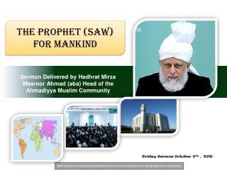 Sermon Delivered byHadhrat Mirza Masroor Ahmad (aba) Head of the Ahmadiyya Muslim Community