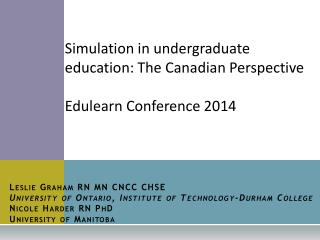 Simulation in undergraduate education: The Canadian Perspective Edulearn Conference 2014