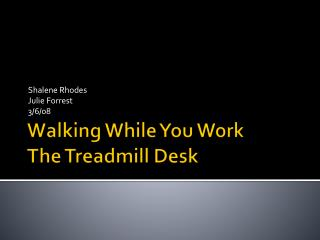 Walking While You Work The Treadmill Desk