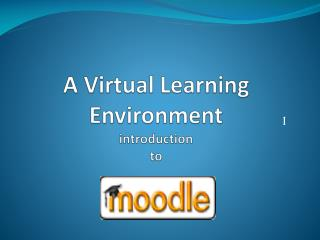 A Virtual Learning Environment introduction to