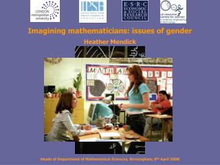 Imagining mathematicians: issues of gender Heather Mendick
