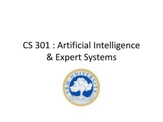 CS 301 : Artificial Intelligence & Expert Systems