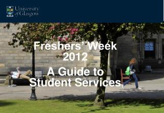 Freshers' Week 2012 A Guide to Student Services