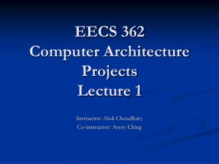 EECS 362 Computer Architecture Projects Lecture 1