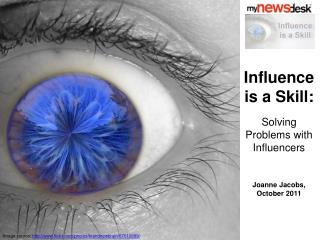 Influence is a Skill: Solving Problems with Influencers Joanne Jacobs, October 2011