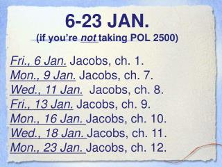 6-23 JAN. (if you're not taking POL 2500)
