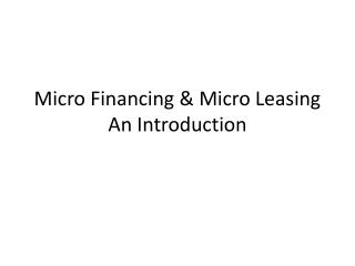 Micro Financing & Micro Leasing  An Introduction