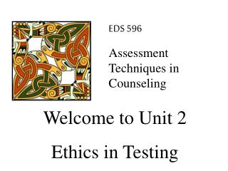 Welcome to Unit 2 Ethics in Testing