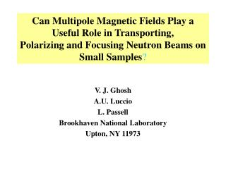 V. J. Ghosh A.U. Luccio L. Passell Brookhaven National Laboratory Upton, NY 11973