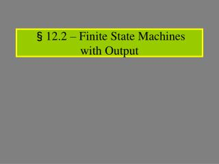 §12.2 – Finite State Machines  with Output