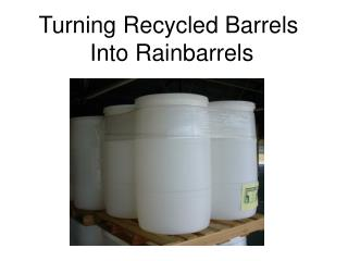Turning Recycled Barrels  Into Rainbarrels
