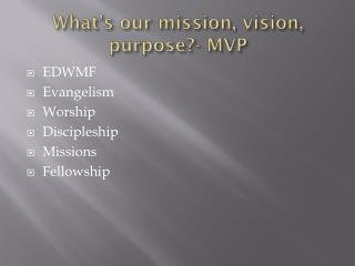 What's our mission, vision, purpose?- MVP