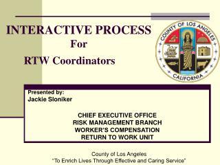 INTERACTIVE PROCESS For RTW Coordinators