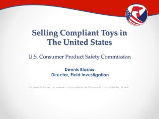 Selling Compliant Toys in  T he  United  States U.S. Consumer Product Safety  Commission