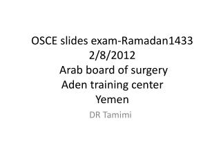 OSCE  slides exam-Ramadan1433 2/8/2012  Arab board of surgery Aden training center  Yemen