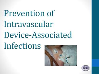 Prevention of Intravascular Device-Associated Infections