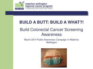 BUILD A BUTT: BUILD A WHAT?! Build Colorectal Cancer Screening Awareness
