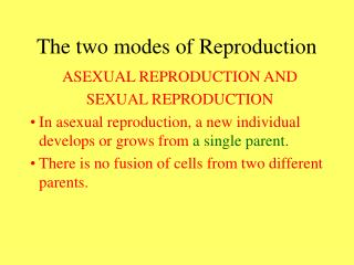 The two modes of Reproduction