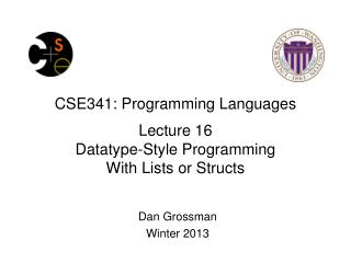 CSE341: Programming Languages Lecture 16 Datatype -Style Programming  With Lists or  Structs