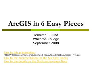 ArcGIS in 6 Easy Pieces