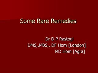 Some Rare Remedies