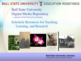 Ball  State University Digital Media Repository …a project  of the University Libraries