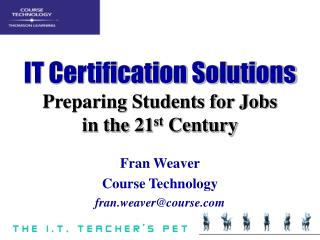 IT Certification Solutions Preparing Students for Jobs in the 21 st  Century