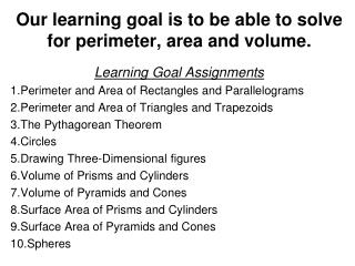 Our learning goal is to be able to solve for perimeter, area and volume.