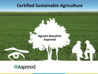 Certified Sustainable Agriculture Agustin Bianchini Aapresid