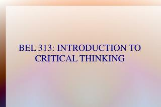 BEL 313: INTRODUCTION TO CRITICAL THINKING