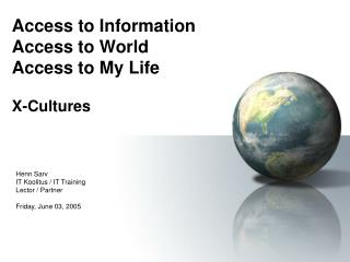 Access to Information Access to World Access to My Life X-Cultures